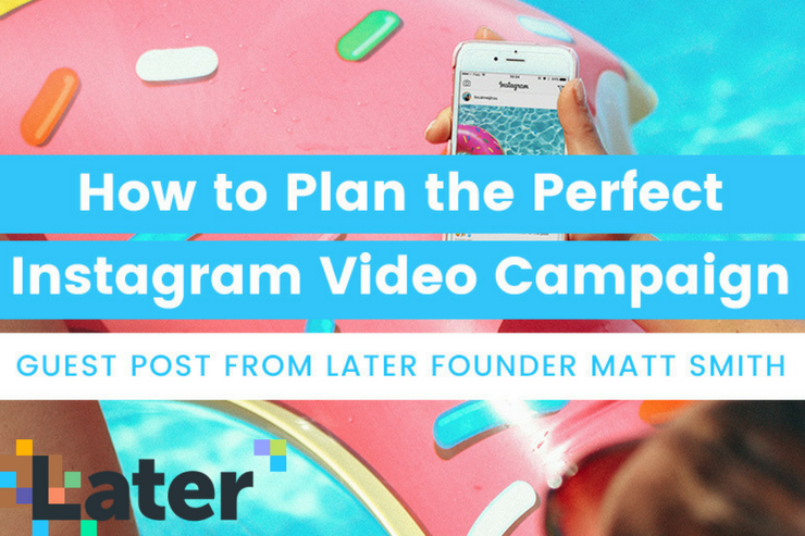 How to Plan the Perfect Instagram Video Campaign: Part 2