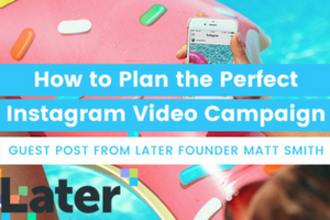 How to Plan the Perfect Instagram Video Campaign: Part 1